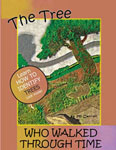 front cover of The Tree Who Walked Through Time ~ A Tree Identification Story